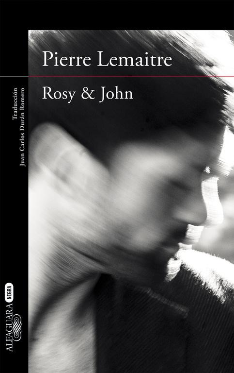 """Comentamos """"Rosy & John"""", la novela negra escrita por el autor francés Pierre Lemaitre, traducida por Juan Carlos Durán Romero y publicada por Alfaguara."""