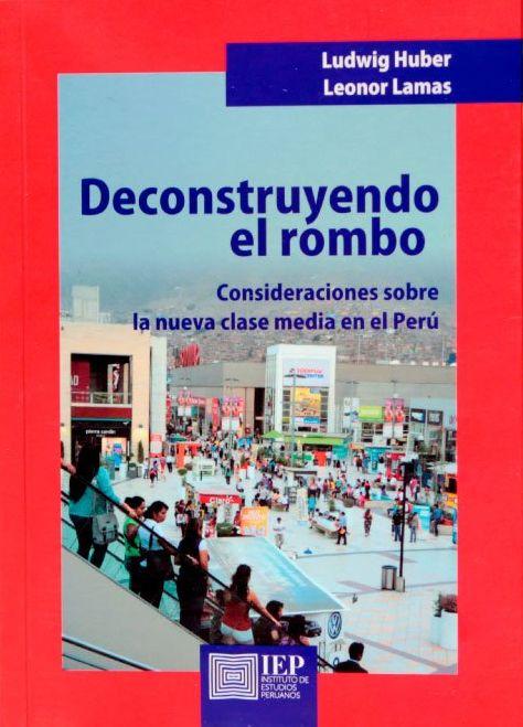 """Comentamos brevemente """"Deconstruyendo el rombo: Consideraciones sobre la nueva clase media en el Perú"""" de Ludwing Huber y Leonor Lamas. El libro será presentado este jueves 30 de marzo a las 7 p.m. en el Instituto de Estudios Peruanos."""