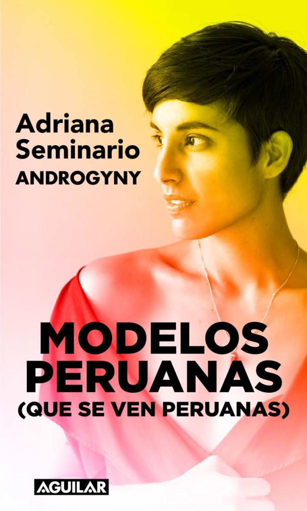 """La periodista y creadora del blog The Androgyny, Adriana Seminario, presentará su primer libro, """"Modelos peruanas (que se ven peruanas)"""", este jueves 4 de mayo en Barranco."""
