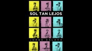"""Una conversación con Jorge Eslava sobre su novela """"Sol tan lejos"""""""