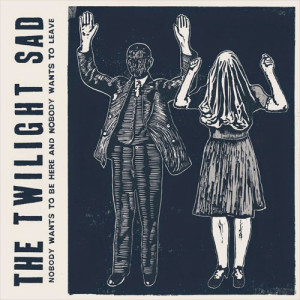 21. The Twilight Sad – Nobody Wants to Be Here and Nobody Wants to Leave