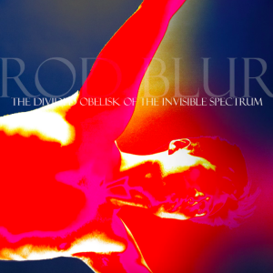 Rod Blur - The Divided Obelisk of the Invisible Spectrum [Reseña]