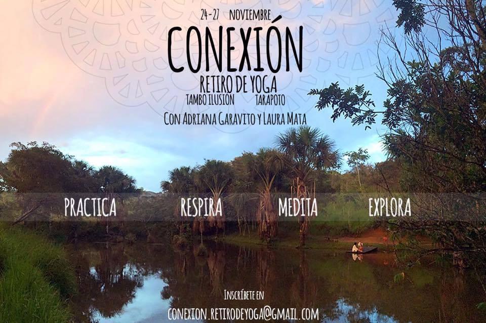 Del 24 al 27 de noviembre se llevará a cabo CONEXIÓN, retiro de yoga en Tarapoto. Es la oportunidad perfecta para soltar los músculos, tensiones o cualquier carga emocional. Practica, respira, medita y explora. Más información: conexion.retirodeyoga@gmail.com