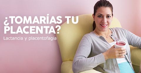 ¿Te tomarías tu placenta? Lactancia y Placentofagia