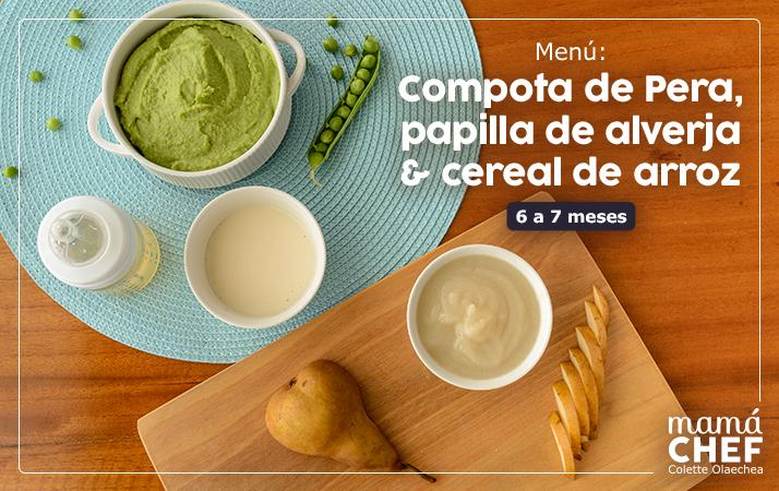 Menú de 6 a 7 meses. Compota de pera, papillas de arveja, cereal de arroz y agua de pera. Mamá Chef Colette Olaechea