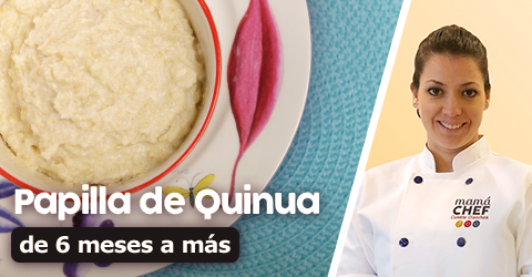 Receta para bebés de 6 meses a más : Papillas de Quinua