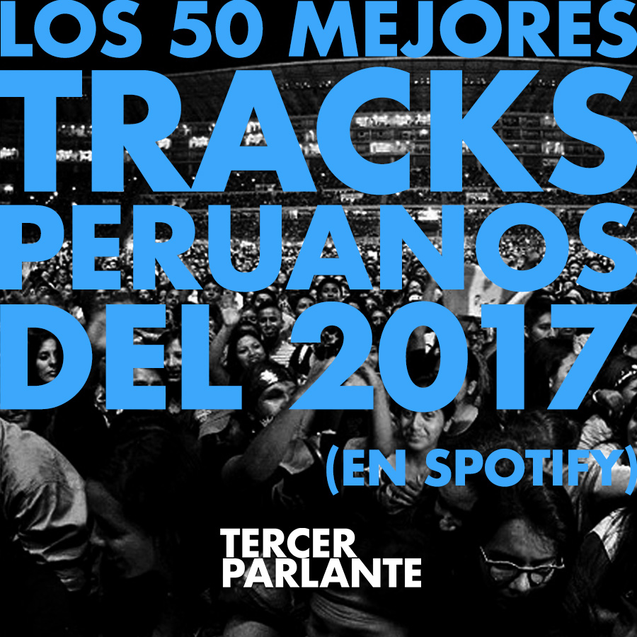 Los 50 mejores tracks peruanos del 2017