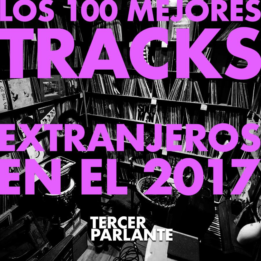 Las 100 del 2017: estos son los tracks extranjeros que más disfrutamos este año